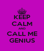 KEEP CALM AND CALL ME GENIUS - Personalised Poster A4 size