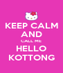 KEEP CALM AND CALL ME HELLO KOTTONG - Personalised Poster A4 size