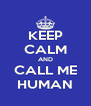 KEEP CALM AND CALL ME HUMAN - Personalised Poster A4 size
