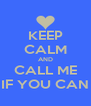 KEEP CALM AND CALL ME IF YOU CAN - Personalised Poster A4 size