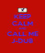 KEEP CALM AND CALL ME J-DUB - Personalised Poster A4 size
