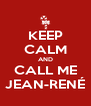 KEEP CALM AND CALL ME JEAN-RENÉ - Personalised Poster A4 size