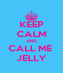 KEEP CALM AND CALL ME  JELLY - Personalised Poster A4 size