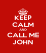 KEEP CALM AND CALL ME JOHN - Personalised Poster A4 size