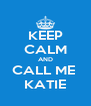 KEEP CALM AND CALL ME  KATIE - Personalised Poster A4 size