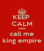KEEP  CALM AND call me king empire - Personalised Poster A4 size