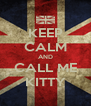 KEEP CALM AND CALL ME KITTY - Personalised Poster A4 size
