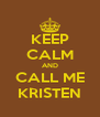 KEEP CALM AND CALL ME KRISTEN - Personalised Poster A4 size