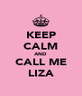 KEEP CALM AND CALL ME LIZA - Personalised Poster A4 size