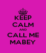 KEEP CALM AND CALL ME MABEY - Personalised Poster A4 size