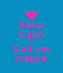 Keep Calm And Call me mabye - Personalised Poster A4 size