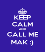 KEEP CALM AND CALL ME MAK :) - Personalised Poster A4 size