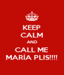 KEEP CALM AND CALL ME MARÍA PLIS!!!! - Personalised Poster A4 size