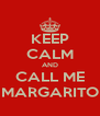 KEEP CALM AND CALL ME MARGARITO - Personalised Poster A4 size
