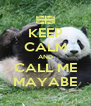 KEEP CALM AND CALL ME MAYABE - Personalised Poster A4 size