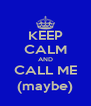 KEEP CALM AND CALL ME (maybe) - Personalised Poster A4 size