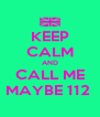 KEEP CALM AND CALL ME MAYBE 112  - Personalised Poster A4 size