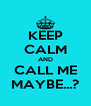 KEEP CALM AND CALL ME MAYBE...? - Personalised Poster A4 size