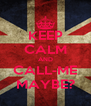 KEEP CALM AND CALL-ME MAYBE? - Personalised Poster A4 size