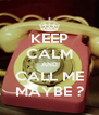 KEEP CALM AND CALL ME MAYBE ? - Personalised Poster A4 size