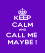 KEEP CALM AND CALL ME  MAYBE ! - Personalised Poster A4 size