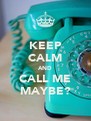 KEEP CALM AND CALL ME MAYBE? - Personalised Poster A4 size