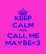 KEEP CALM AND CALL ME MAYBE<3 - Personalised Poster A4 size