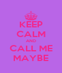 KEEP CALM AND CALL ME MAYBE - Personalised Poster A4 size