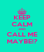 KEEP CALM AND CALL ME MAYBE!? - Personalised Poster A4 size