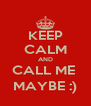 KEEP CALM AND CALL ME  MAYBE :) - Personalised Poster A4 size