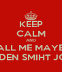 KEEP CALM AND CALL ME MAYBE  MARDEN SMIHT JONES - Personalised Poster A4 size