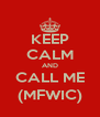 KEEP CALM AND CALL ME (MFWIC) - Personalised Poster A4 size