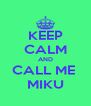 KEEP CALM AND CALL ME  MIKU - Personalised Poster A4 size