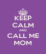 KEEP CALM AND CALL ME MOM - Personalised Poster A4 size
