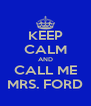 KEEP CALM AND CALL ME MRS. FORD - Personalised Poster A4 size