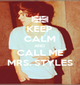 KEEP CALM AND CALL ME MRS. STYLES - Personalised Poster A4 size
