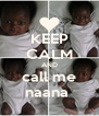 KEEP CALM AND call me naana  - Personalised Poster A4 size