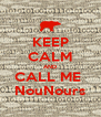 KEEP CALM AND CALL ME  NouNours - Personalised Poster A4 size