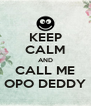 KEEP CALM AND CALL ME OPO DEDDY - Personalised Poster A4 size
