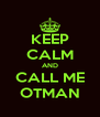 KEEP CALM AND CALL ME OTMAN - Personalised Poster A4 size