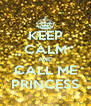 KEEP CALM AND CALL ME PRINCESS - Personalised Poster A4 size