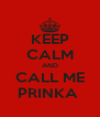KEEP CALM AND CALL ME PRINKA  - Personalised Poster A4 size