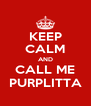 KEEP CALM AND CALL ME PURPLITTA - Personalised Poster A4 size