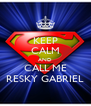 KEEP CALM AND CALL ME RESKY GABRIEL - Personalised Poster A4 size