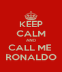 KEEP CALM AND CALL ME  RONALDO - Personalised Poster A4 size