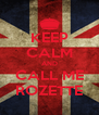 KEEP CALM AND CALL ME ROZETTE - Personalised Poster A4 size
