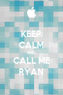 KEEP CALM AND CALL ME RYAN - Personalised Poster A4 size
