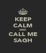 KEEP CALM AND CALL ME SAGH - Personalised Poster A4 size