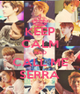 KEEP CALM AND CALL ME SERRA - Personalised Poster A4 size