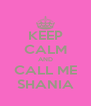 KEEP CALM AND CALL ME SHANIA - Personalised Poster A4 size